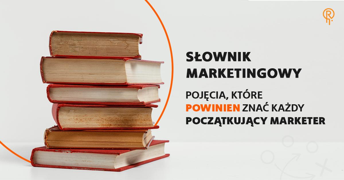 Słownik marketingowy – pojęcia, które powinien znać każdy początkujący marketer