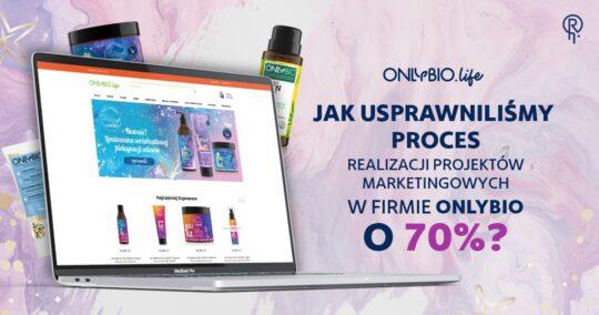 Roxart blog - Jak usprawniliśmy proces realizacji projektów marketingowych w firmie OnlyBio o 70%?