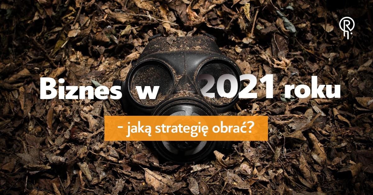 Biznes w 2021 roku – jaką strategię obrać?