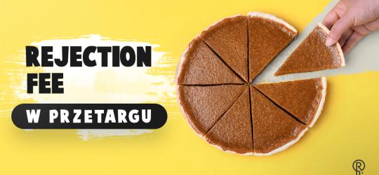 Roxart blog - Rejection fee w przetargu – czyli dlaczego warto płacić cukierniom za kawałek tortu?