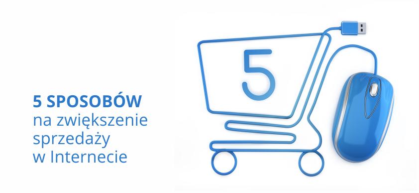 5 sposobów na zwiększenie sprzedaży w Internecie