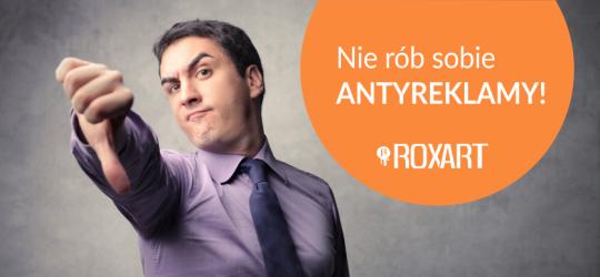 Roxart blog - Nie rób sobie antyreklamy!