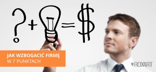 Roxart blog - Jak wzbogacić firmę w 7 punktach.