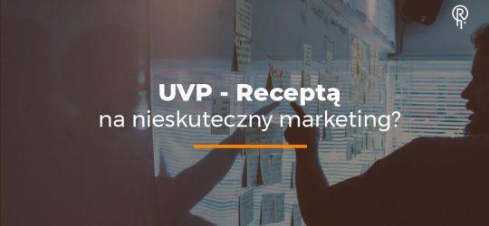 Roxart blog - UVP – Receptą na nieskuteczny marketing?