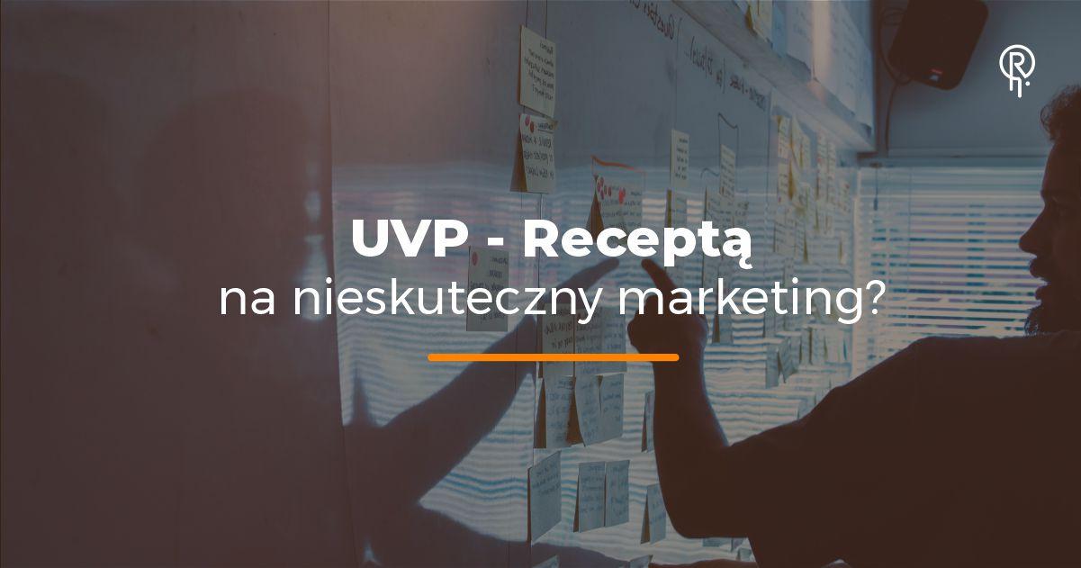 UVP – Receptą na nieskuteczny marketing?