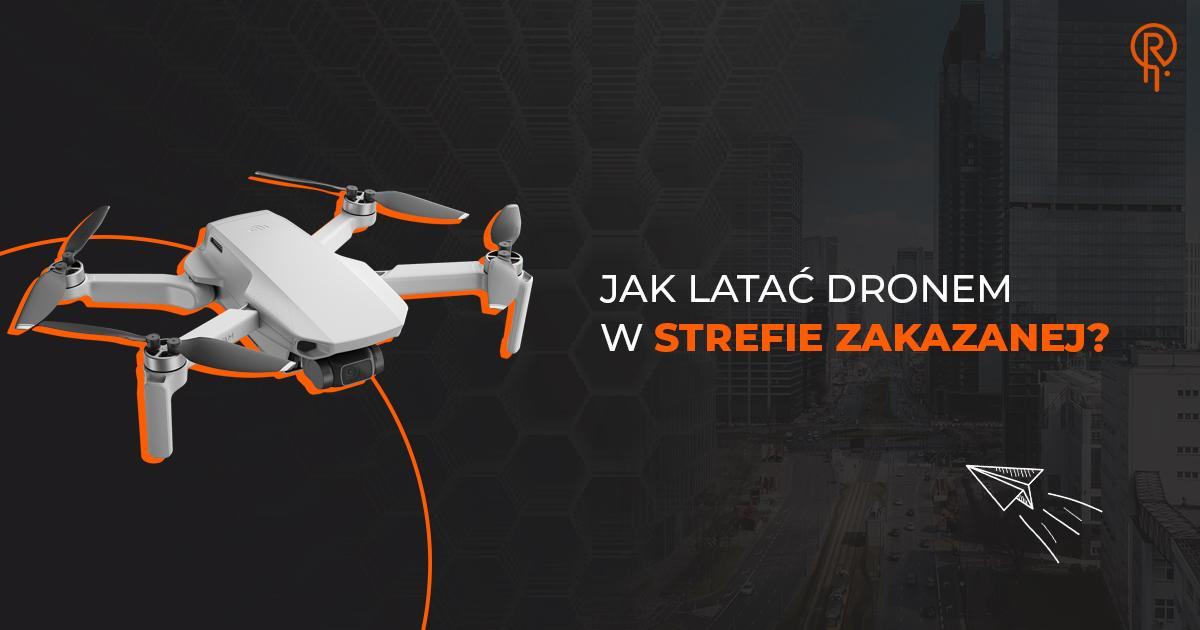 Jak latać dronem w strefie zakazanej?
