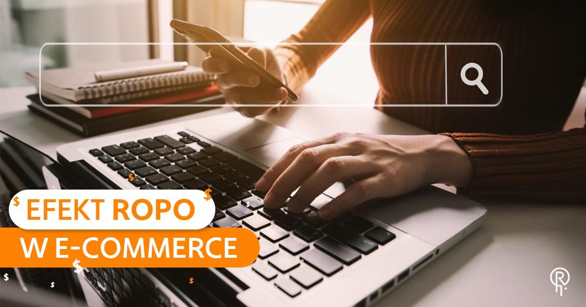 Efekt ROPO w e-commerce. Czym jest i jak sobie z nim radzić?
